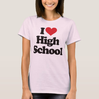 I Love High School! T-Shirt