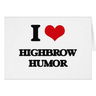I love Highbrow Humor Greeting Cards