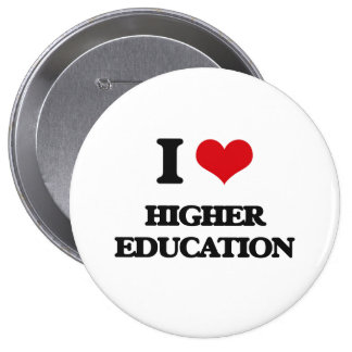I love Higher Education Pinback Buttons