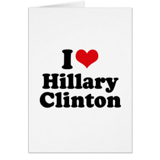 I LOVE HILLARY CLINTON.png Greeting Cards