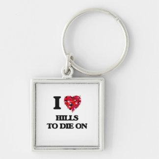 I Love Hills To Die On Silver-Colored Square Keychain