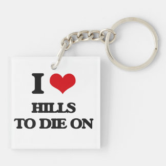 I love Hills To Die On Double-Sided Square Acrylic Keychain