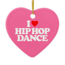 I LOVE HIP HOP DANCE CERAMIC ORNAMENT