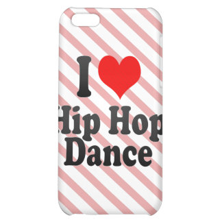 I love Hip Hop Dance iPhone 5C Cases