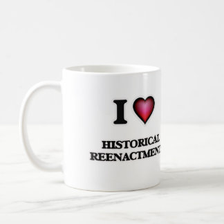 I Love Historical Reenactments Coffee Mug