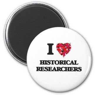 I love Historical Researchers 2 Inch Round Magnet