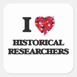 I love Historical Researchers Square Sticker