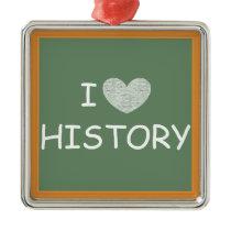 I Love History Metal Ornament