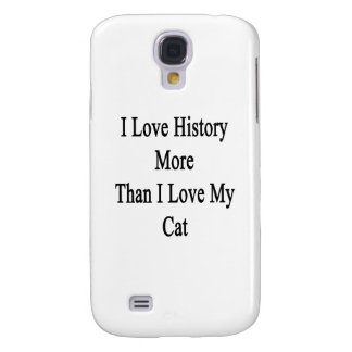 I Love History More Than I Love My Cat Samsung Galaxy S4 Cover