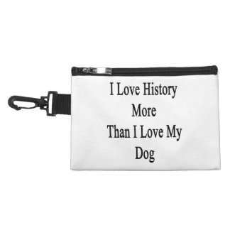 I Love History More Than I Love My Dog Accessory Bags