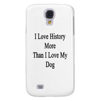I Love History More Than I Love My Dog Galaxy S4 Case