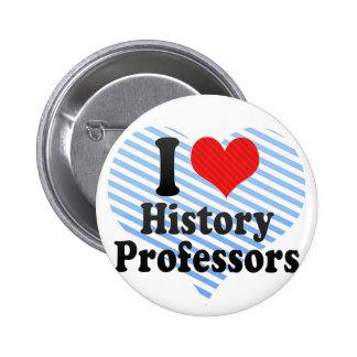 I Love History Professors Pins