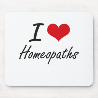 I love Homeopaths Mouse Pad