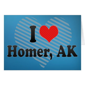 I Love Homer, AK Greeting Cards
