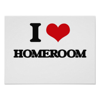 I love Homeroom Poster