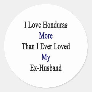 I Love Honduras More Than I Ever Loved My Ex Husba Classic Round Sticker