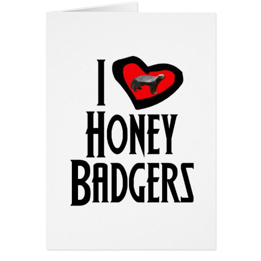 I Love Honey Badgers Greeting Card