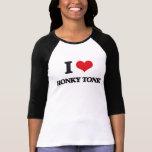 I Love HONKY TONK T-shirts