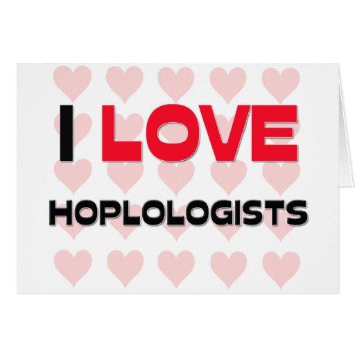 I LOVE HOPLOLOGISTS GREETING CARD