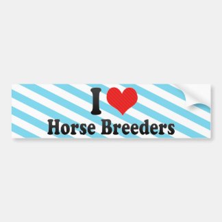I Love Horse Breeders Car Bumper Sticker