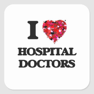 I love Hospital Doctors Square Sticker