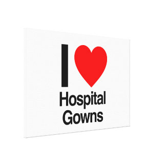 i love hospital gowns stretched canvas print