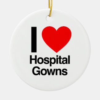 i love hospital gowns ceramic ornament