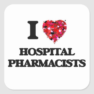 I love Hospital Pharmacists Square Sticker