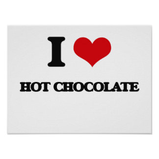 I love Hot Chocolate Posters