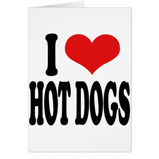 I Love Hot Dogs Card