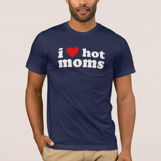 I love hot moms. T-Shirt