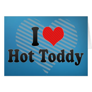 I Love Hot Toddy Greeting Card