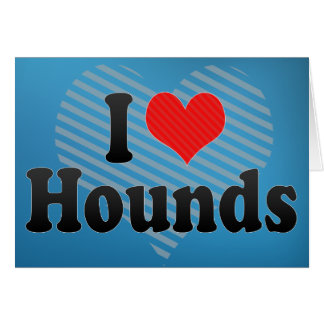 I Love Hounds Cards