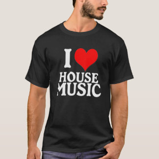 I LOVE HOUSE MUSIC - Dark ed. T-Shirt