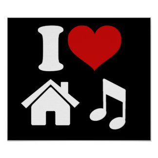 I Love House Music Posters