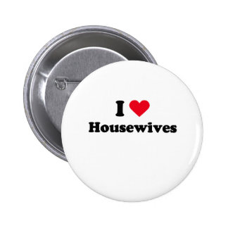 I love housewives pinback buttons