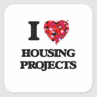 I Love Housing Projects Square Sticker