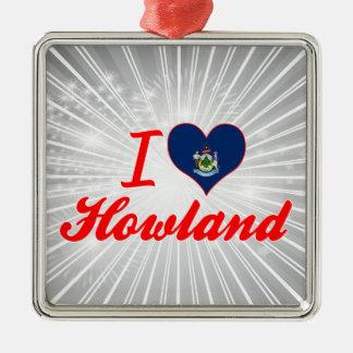 I Love Howland, Maine Square Metal Christmas Ornament