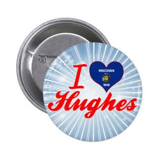 I Love Hughes, Wisconsin Pins
