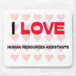 I LOVE HUMAN RESOURCES ASSISTANTS MOUSE PADS