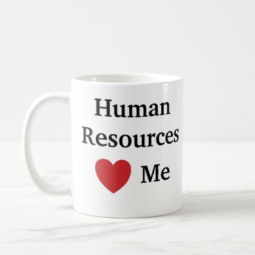 Valentines Themed I Love Human Resources Loves Me Funny HR Coffee Mug