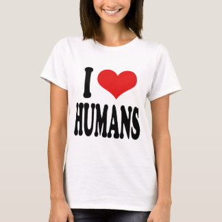 I Love Humans T-Shirt