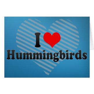 I Love Hummingbirds Greeting Cards