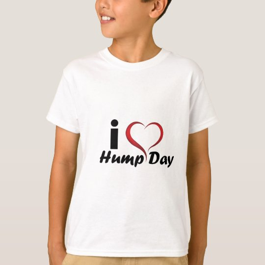 I Love Hump Day Cool T-Shirt