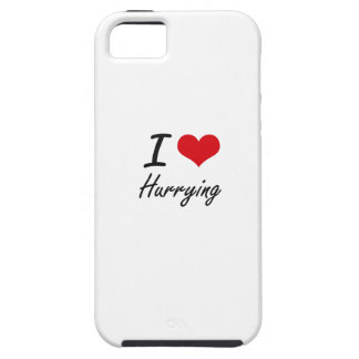I love Hurrying iPhone 5 Case
