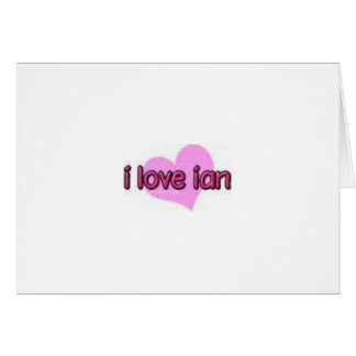 i  love ian !!! card