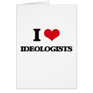 I love Ideologists Greeting Card