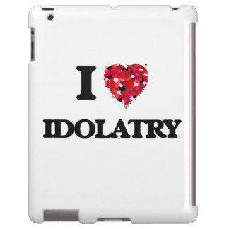 I Love Idolatry