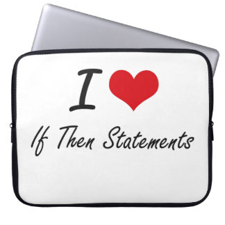 I love If Then Statements Computer Sleeve