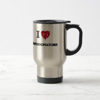 I love Impersonators 15 Oz Stainless Steel Travel Mug